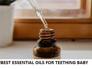 Best Essential Oils for Teething Baby